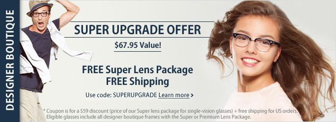 Free upgrade to Super lens package + free shippng on all Designer Glasses